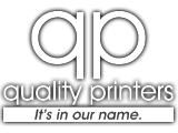 Quality Printers. It's in our name.